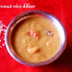 Coconut and rice kheer (thengai arisi payasam) recipe