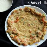 Oats chilla recipe – How to make oats cheela recipe – Oats recipes