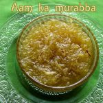 Aam ka murabba recipe – How to make aam ka murabba  or mango murabba recipe – mango recipes