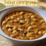 Sweet corn masala curry recipe – How to make sweet corn masala curry – sweet corn recipes
