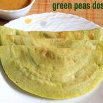 Green peas dosa recipe – How to make green peas dosa recipe – dosa recipes