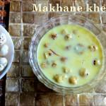 Makhane ki kheer or phool makhane ki kheer recipe