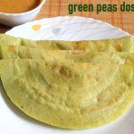 Green peas dosa recipe – How to make green peas dosa recipe – dosa recipes