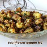 Cauliflower pepper fry recipe – How to make Gobi pepper fry recipe – side dish for rotis/rice